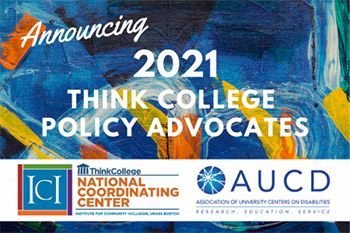 Announcing 2021 Think College Policy Advocates, Sponsored by ICI, Think College National Coordinating Center and AUCD