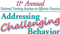 11th Annual National Institute on Effective Practices: Addressing Challenging Behavior