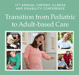 17th Annual Chronic Illness and Disability Conference: Transition from Pediatric to Adult-based Care