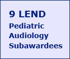9 LEND Pediatric Audiology Subawardees