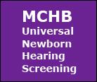 MCHB Universal Newborn Hearing Screening