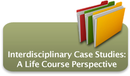 Interdisciplinary Case Studies: A Life Course Perspective