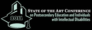 2011 State of the Art Conference on Postsecondary Education and Individuals with Intellectual Disabilities
