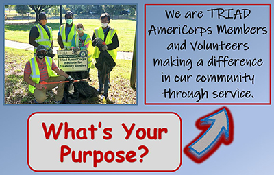 Image of a group of masked individuals wearing refelctive vests holding garbage bags and grabbing implements. Text We are TRIAD AmeriCorps Members and Volunteers making a differenc in our community through service. What's Your Purpose?