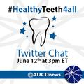 @AUCDNews Twitter chat #HealthyTeeth4all