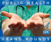 CDC Public Health Grand Rounds Presents: