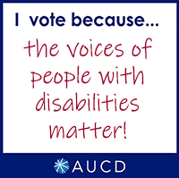 I vote because...the voices of people with disabilities matter! AUCD