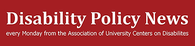 Disability Policy News logo, every Monday, from the Association of University Centers on Disabilities (AUCD)