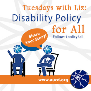 Text reads: Share your story! Tuesdays with Liz, Follow #Policy4All,  www.aucd.org. Image of two silhouettes of people sitting and talking. One is sitting in a chair and the other is in a wheelchair. They each have speech bubbles.