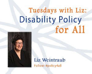 Tuesdays with Liz: Disability Policy for All Liz Weintraub