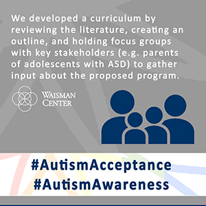 Transitioning Together: A Multi-family Group Psychoeducation Program for Adolescents with ASD and Their Parents (WI UCEDD/LEND)
